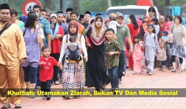 Khutbah: Utamakan Ziarah, Bukan TV Dan Media Sosial