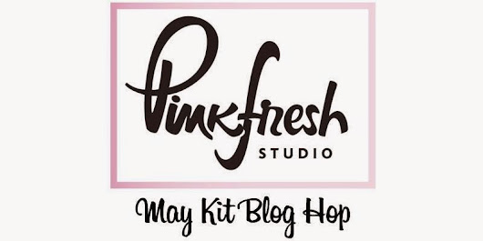 Pinkfresh Studio May Kit Blog Hop