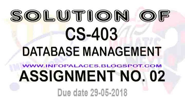 Solution of CS403 Assignment NO 2 Spring 2018 Database Management System