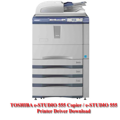 TOSHIBA e-STUDIO 555 Copier / e-STUDIO 555 Printer Driver Software  Download