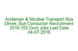 Andaman & Nicobar Transport Bus Driver, Bus Conductor Recruitment 2016 103 Govt Jobs  Last Date 04-07-2016
