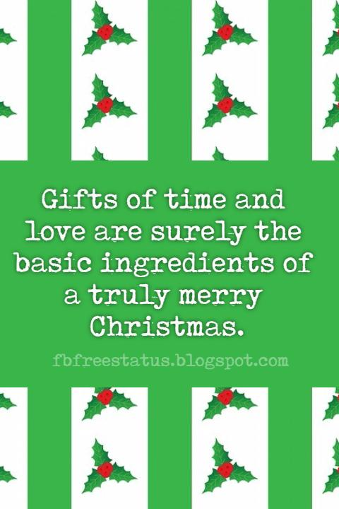 Famous Christmas Quotes, Gifts of time and love are surely the basic ingredients of a truly merry Christmas.