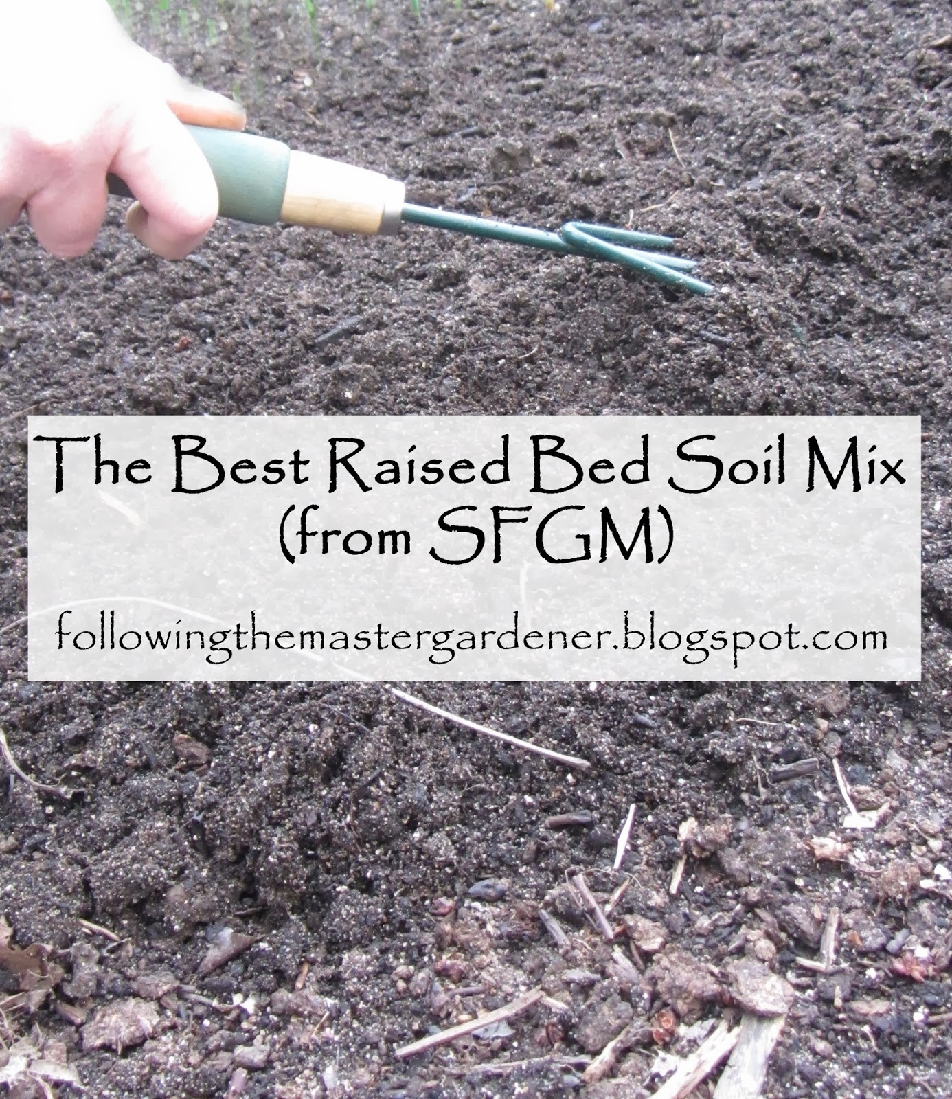 Following The Master Gardener: The Best Raised Bed Soil
