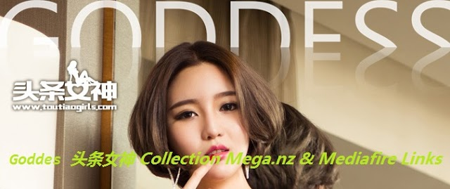 Goddes 头条女神 Collection Mega.nz & Mediafire Links Part 2