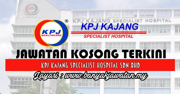 Jawatan Kosong 2017 di KPJ Kajang Specialist Hospital Sdn Bhd www.banyakjawatan.my