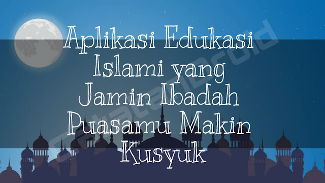 Rekomendasi Aplikasi Islami untuk Melengkapi Ibadah Puasamu di Bulan Ramadhan