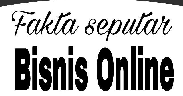 Fakta Seputar Bisnis Online - Tulisan Online