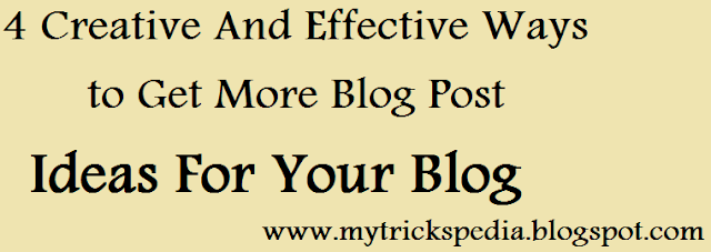 4 Creative and effective Ways to Get More Blog Post Ideas For Your Blog