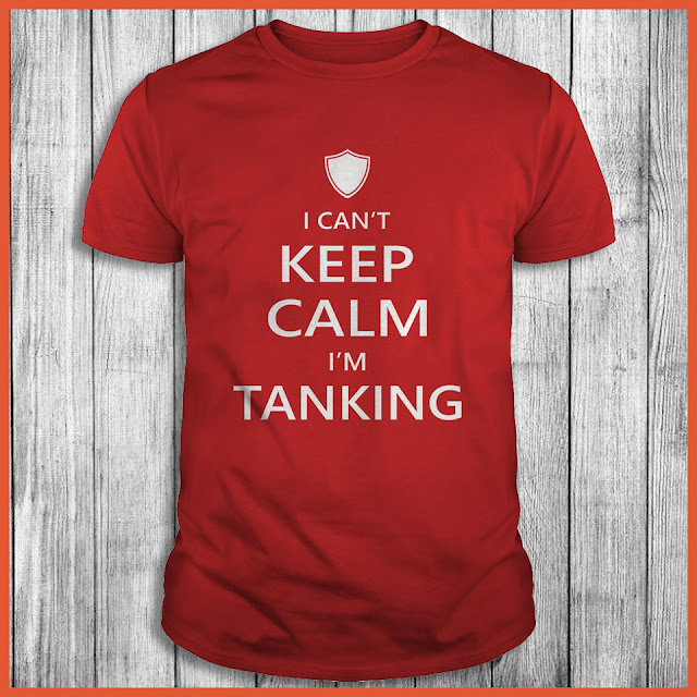 I can't Keep Calm i'm tanking Shirt