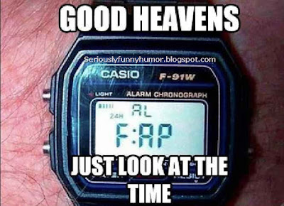 Good Heavens! Look at the time - Fap Time ihihihi