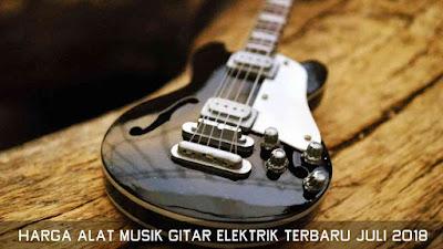 Harga Alat Musik Gitar Elektrik Terbaru Juli 2018