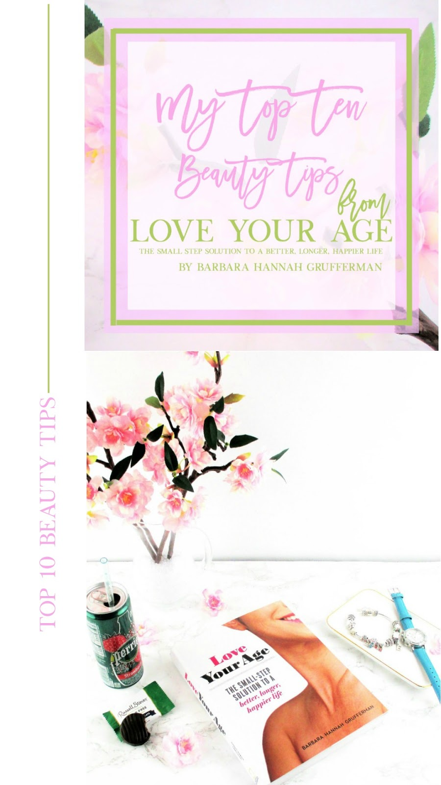 My Top Ten Favorite Beauty Tips from Love Your Age The Small Step Solution to a Better, Longer, Happier Life