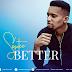 MUSIC: SOMTEE - ''BETTER'' (LYRICS) || @Somtee12