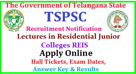 TSPSC Recruitment of Junior Lecturers in Residential Educational Institutions Societies TSPSC Junior Lecturers in Junior Colleges REIS Posts Recruitment| TSPSC Junior Lecturers in Junior Colleges REIS Posts Recruitment online application form | Telangana Public Service Commission is inviting Online Applications form qualified candidates to the posts of Junior Lecturers in Junior Colleges REIS in Telangana | Vacancies,Eligibility Criteria Syllabus for Preliminary and Main Exams| Scheme of Examination for Junior Lecturers in Junior Colleges REIS Posts | Date of Examination fee payment details | How to apply online for the post ofPrincipals in Junior Colleges REIS Posts notification by TSPSC| TSPSC Junior Lecturers in Junior Colleges REIS Posts Recruitment Hall Tickets| TSPSC Junior Lecturers in Junior Colleges REIS Posts Recruitment Results| TSPSC Principals in Junior Colleges REIS Posts Recruitment Exam Answer Key ,Final Key| TSPSC Principals in Junior Lecturers Colleges REISr Posts Recruitment Preliminary exam Date | TSPSC Junior Lecturers Posts Recruitment Main Exam date | TSPSC Junior Lecturers in Junior Colleges REIS Posts Recruitment exam Pattern and many more details are available on Commissions web portal @ www.tspsc.gov.in | tspsc-junior-lecturers-junior-colleges-reis-recruitment-notification-apply-online-hall-tickets-results-download-www.tspsc.gov.in TSPSC Junior Lecturers in Junior Colleges REIS Posts Recruitment Notification 2017 TSPSC has published the Junior Lecturers in Junior Colleges REIS Posts Recruitment 2017 Notification on May 1 and Online Applications are invited through online mode at TSPSC Web Portal for filling up of TSPSC Junior Lecturers in Junior Colleges REIS Posts/2017/06/tspsc-junior-lecturers-junior-colleges-reis-recruitment-notification-apply-online-hall-tickets-results-download-www.tspsc.gov.in.html