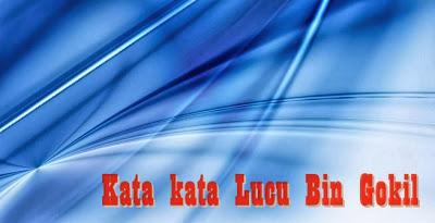 Kumpulan Kata kata Lucu bin Gokil 2013