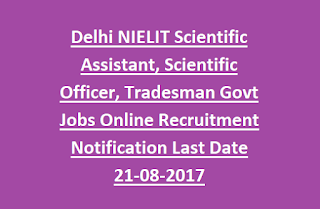 Delhi NIELIT Scientific Assistant, Scientific Officer, Tradesman Govt Jobs Online Recruitment Notification Last Date 21-08-2017