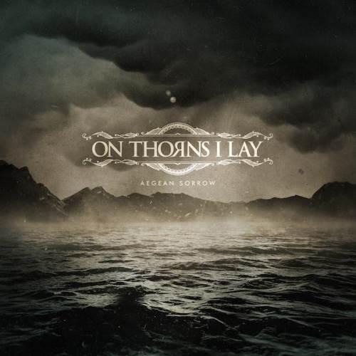 """ON THORNS I LAY: Ακούστε ολόκληρο το νέο album """"Aegean Sorrow"""""""