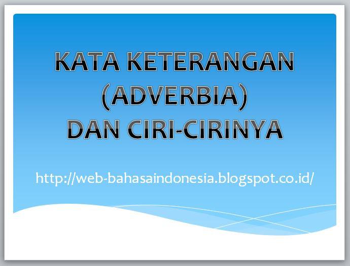KATA KETERANGAN (ADVERBIA) DAN CIRI-CIRINYA