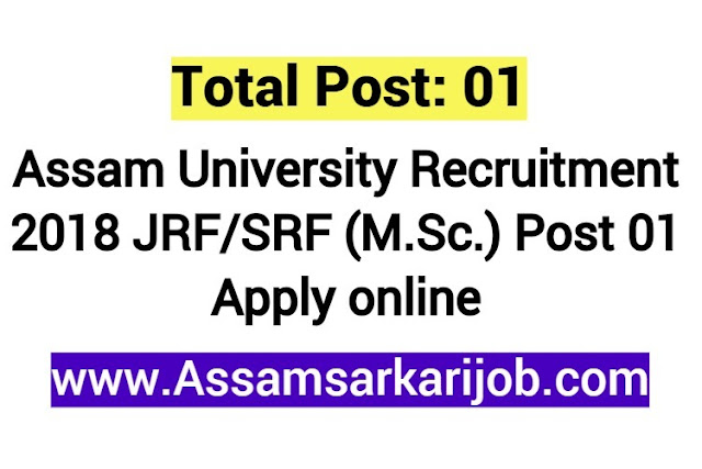 Assam University Recruitment 2018 JRF/SRF (M.Sc.) Post 01 Apply online