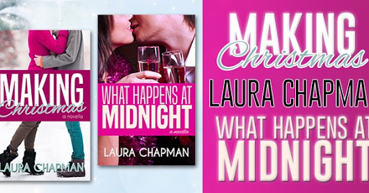 Happy Release Day to MAKING CHRISTMAS & WHAT HAPPENS AT MIDNIGHT by Laura Chapman!!! #5StarReview #MakingChristmas #BahHumbug #NewYearsEvev #NewYearsKiss #Giveaway @TastyBookTours @lchapmanwrites