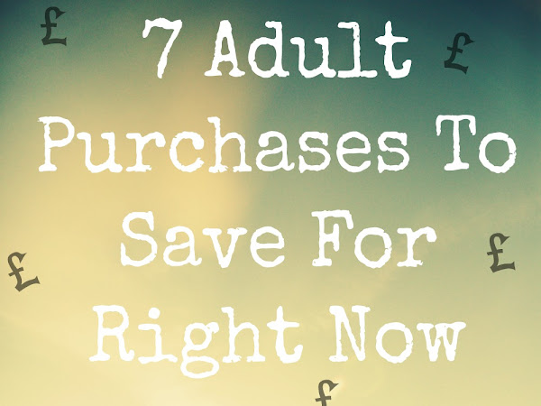 7 Adult Purchases To Save For Right Now