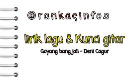 Lirik Lagu & Kunci Gitar Goyang Bang Jali - Denny Cagur