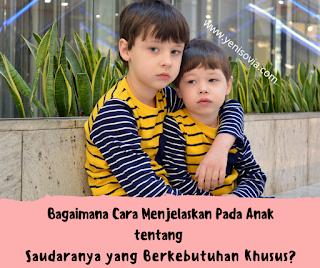 bagaimana cara menjelaskan pada anak tentang saudaranya yang berkebutuhan khusus?