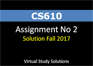 CS610 Assignment No 2 Solution and Discussion Fall 2017