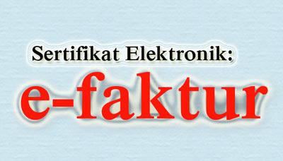 E-Faktur (Paktur Pajak) Sertifikat Elektronik
