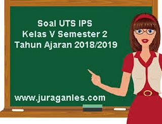 Contoh Soal UTS IPS Kelas 5 Semester 2 Terbaru Tahun Ajaran 2018/2019