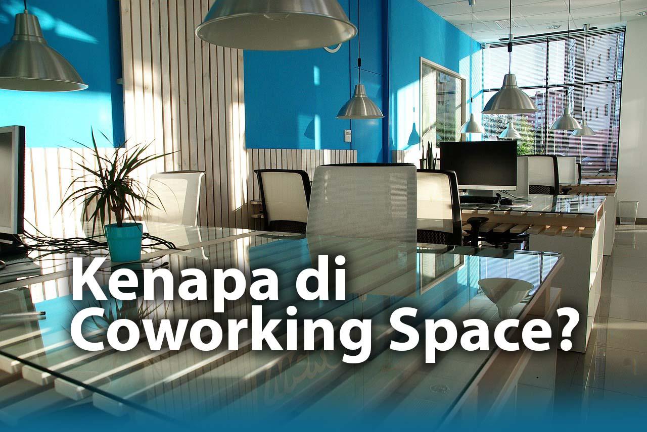 4 Alasan Kenapa Kamu Harus Bekerja di Coworking Space, Bekerja di coworking space merupakan kebutuhan yang belakangan ini tengah diminati terutama untuk perusahaan klien