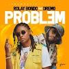 [Music] Rolay Bondo – Problem Ft. Dremo