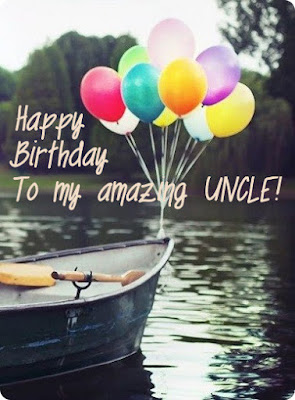 Happy Birthday wishes quotes for uncle: happy birthday to my amazing uncle