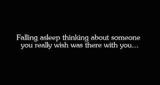 Falling asleep thinking about someone you really wish was there with you...