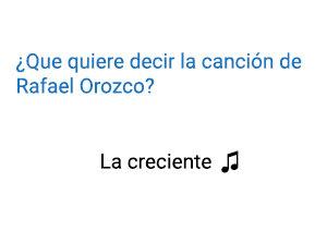 Significado de la canción La Creciente Rafael Orozco.