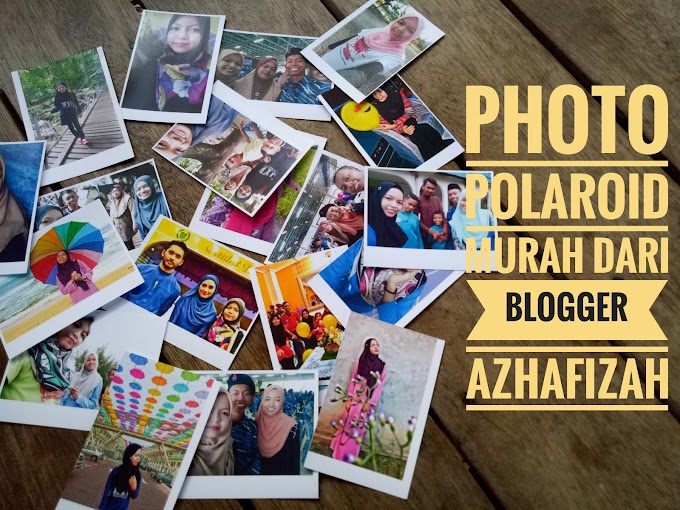 PHOTO POLAROID MURAH DARI BLOGGER AZHAFIZAH