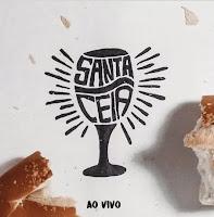 Baixar CD Santa Ceia Santa Ceia Ao Vivo 2017