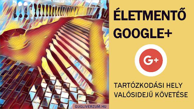 Helymegosztó Google Plus funkció személyek tartózkodási helyének megállapítására