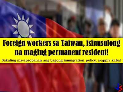 Taiwan is now pushing for a new immigration policy that will further encourage foreign workers including Filipinos to work and stay in Taiwan. According to Central News Agency, Taiwan's official news agency, this policy aims to address the labor shortage due to their falling population.  It is reported that Taiwan's manpower shortfall pegged at 218,000 and 55 percent of this are medium-skilled jobs including professionals, technical assistance on machine operator, drivers and skilled assembly line workers.  Under the measure, foreign students will be allowed to work in Taiwan and will have the opportunity to become permanent residents. This is also offered to foreign workers who have work in Taiwan for a least six years. According to the Philippine Overseas Employment Administration (POEA), there were 30,000 Pinoy workers in Taiwan in 2010 and now the numbers are more than double to 65,000. POEA added that this is a good news to Pinoy workers but comes with a negative effect in the country.  POEA Administrator Bernard Olalia said that as of now, the Philippines is already lacking professionals and skilled workers. But for those who are interested to be Taiwanese resident do not get too excited yet since this new immigration policy is still a proposal that is expected to be passed in September.