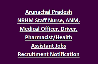 Arunachal Pradesh NRHM Staff Nurse, ANM, Medical Officer, Driver, Pharmacist Health Assistant Jobs Recruitment Notification 2017