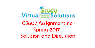 CS607 Assignment No 1 Spring 2017 Solution and Discussion