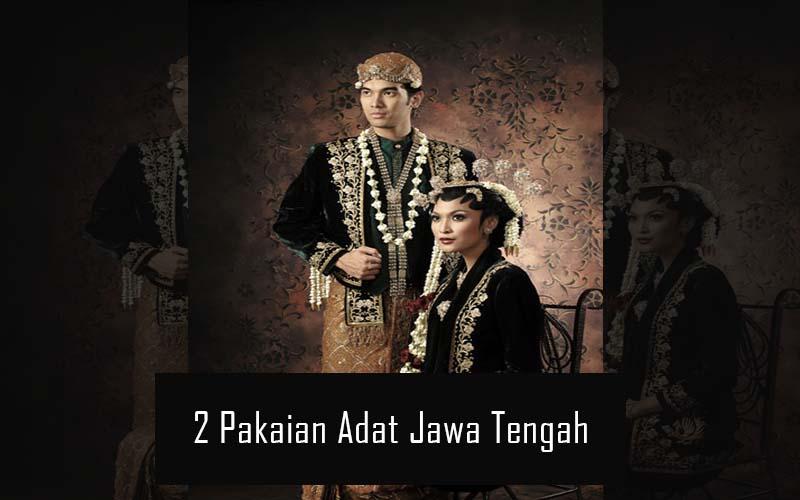Inilah 2 Pakaian Adat Dari Provinsi Jawa Tengah