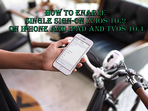 How-to-Enable-Single-Sign-On-in-iOS-10.2-on-iPhone-and-iPad-and-tvOS-10.1