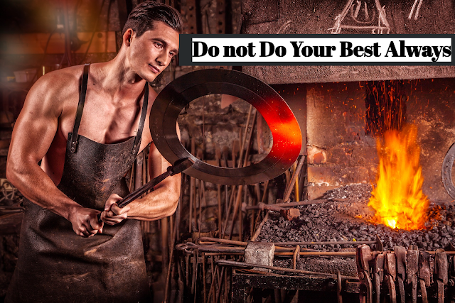 10- do not Do Your Best Always so many people who hate what they do for a living; they are dreaming, hoping, and trying as hard as they can to find the career or business they know they will love. But until you find that thing you love to do, use this quick success hack: do the absolute best you can,  even if you hate it, until your next level kicks in. Yes, it doesn't matter what it is, always give it 110%.