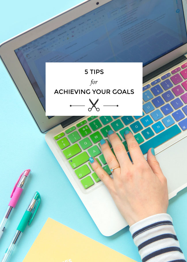 5 Tips for Achieving Your Goals - Tilly and the Buttons