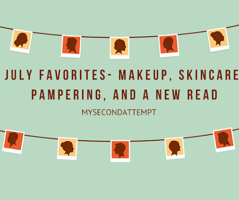 July Favorites - Makeup, Skincare, Pampering, and a New read