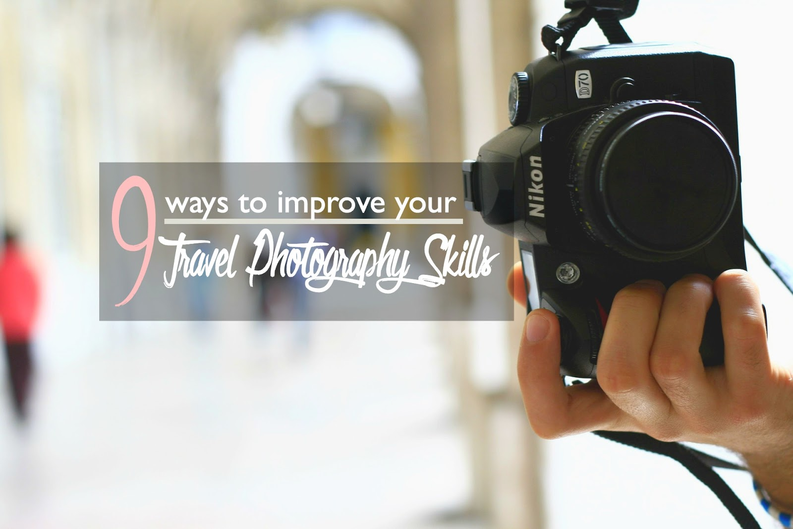 9 Ways to Improve Your Travel Photography Skills