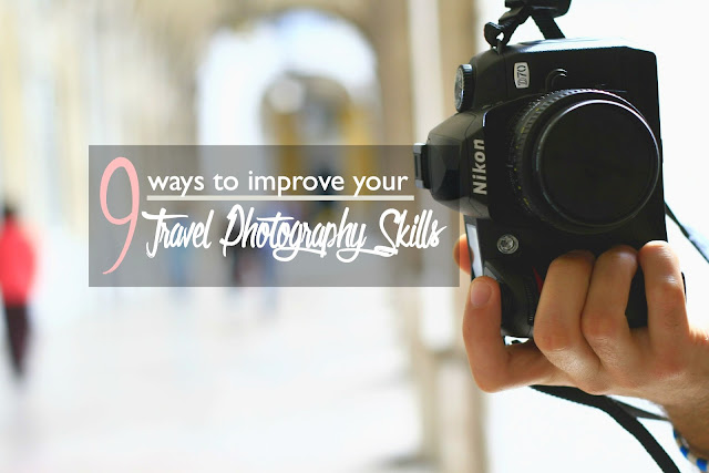 9 Ways to Improve Your Travel Photography Skills | CosmosMariners.com