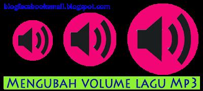 yang berarti mengubah volume yang asalnya rendah menjadi lebih tinggi atau sebaliknya yan Cara Menambah / Mengubah Volume lagu Mp3 Kaprikornus Lebih Tinggi / Rendah