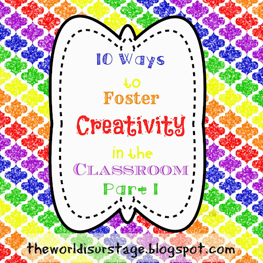 10 Ways to Foster Creativity in the Classroom part 1